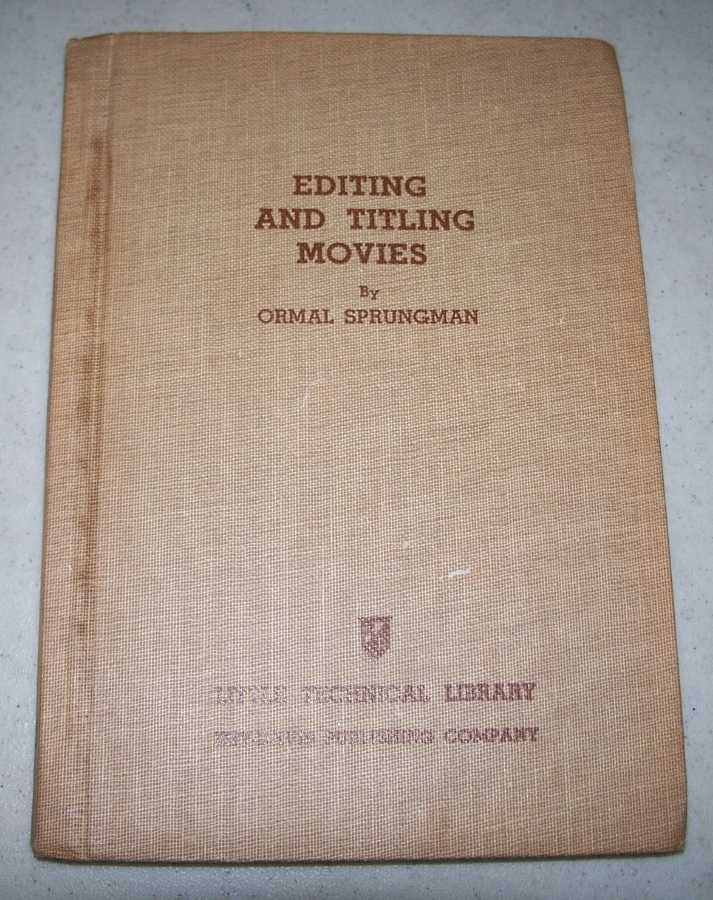 Editing and Titling Movies (Little Technical Library), Sprungman, Ormal I.