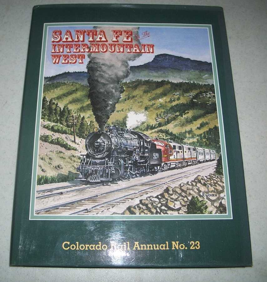 Santa Fe in the Intermountain West (Colorado Rail Annual No. 23: A Journal of Railroad History in the Rocky Mountain West), Forrest, Kenton; Cooley, Richard; Albi, Charles (ed.)
