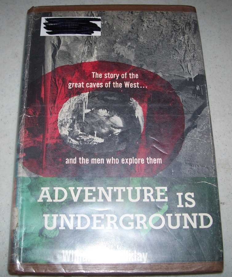 Adventure Is Underground: The Story of the Great Caves of the West and the Men Who Explore Them, Halliday, William R.