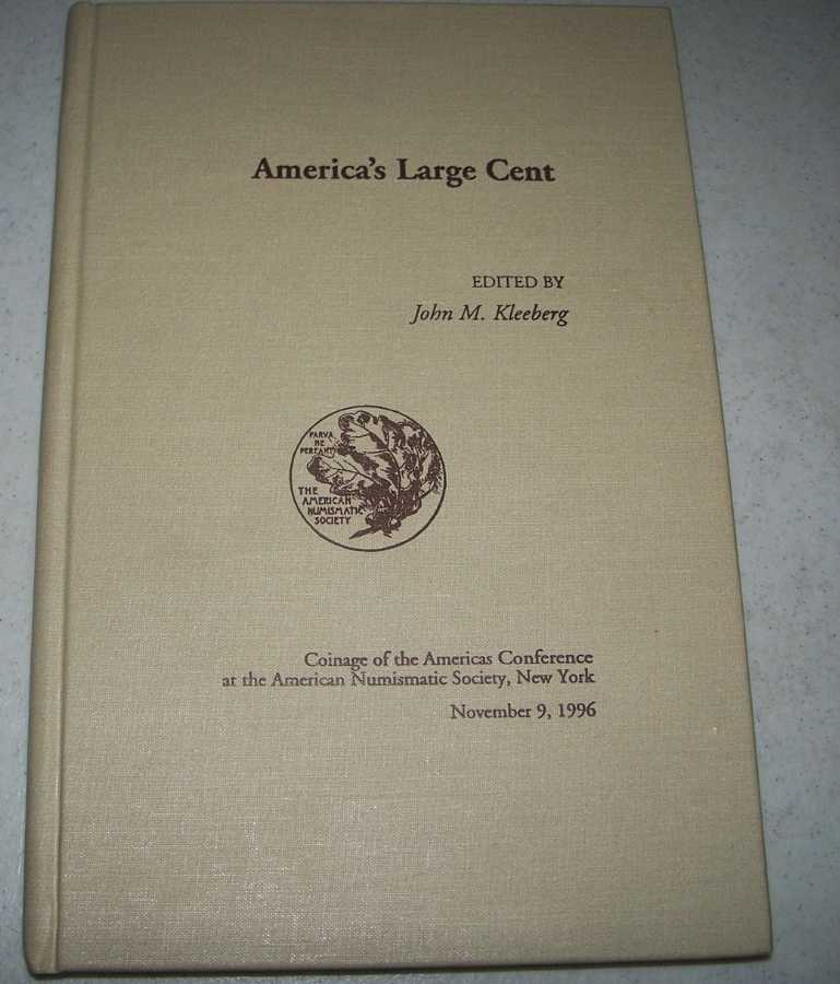 America's Large Cent: Coinage of the Americas Conference at the American Numismatic Society, Kleeberg, John M. (ed.)