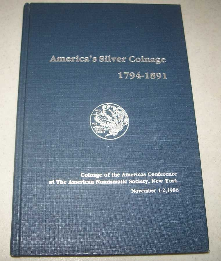 America's Silver Coinage 1794-1891: Coinage of the Americas Conference at the American Numismatic Society, Various