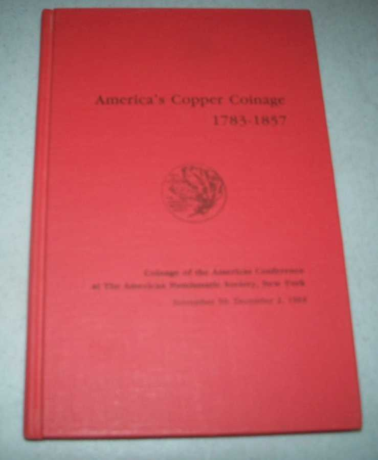 America's Copper Coinage 1783-1857: Coinage of the Americas Conference at the American Numismatic Society, Various