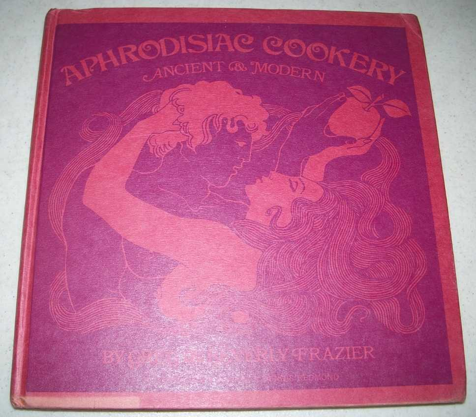 Aphrodisiac Cookery, Ancient and Modern, Frazier, Greg & Beverly