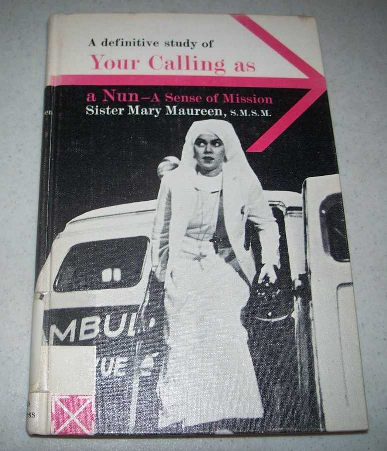 A Definitive Study of Your Calling as a Nun: A Sense of Mission, Sister Mary Maureen