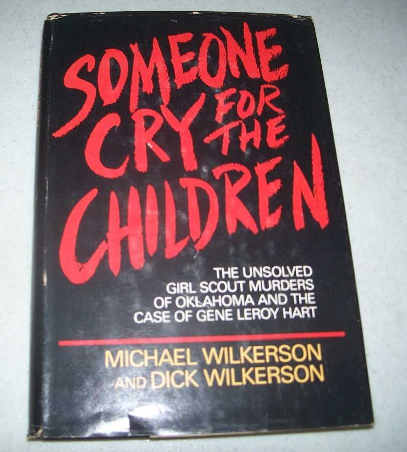 Someone Cry for the Children: The Unsolved Girl Scout Murders of Oklahoma and the Case of Gene Leroy Hart, Wilkerson, Michael and Dick