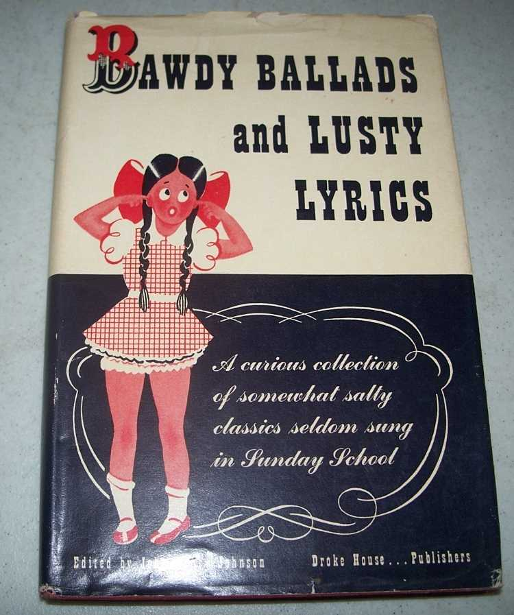 Bawdy Ballads and Lusty Lyrics: A Curious Collection of Somewhat Salty Classics Seldom Sung in Sunday School, Johnson, John Henry (ed.)