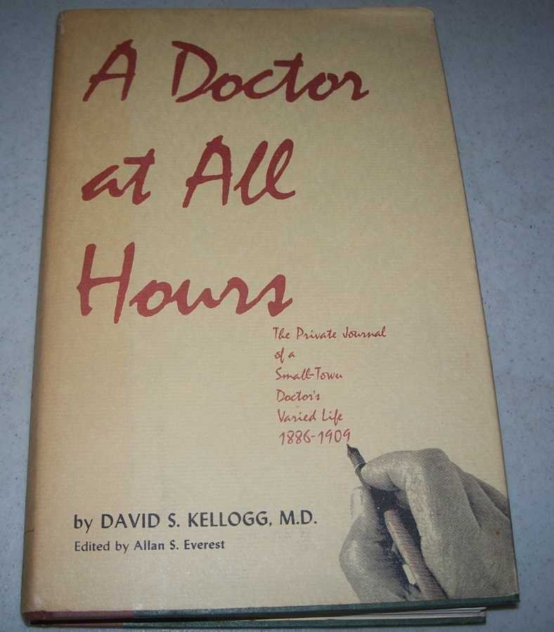 A Doctor at All Hours: The Private Journal of a Small Town Doctor's Varied Life 1886-1909, Kellogg, David S.; Everest, Allan S. (ed.)