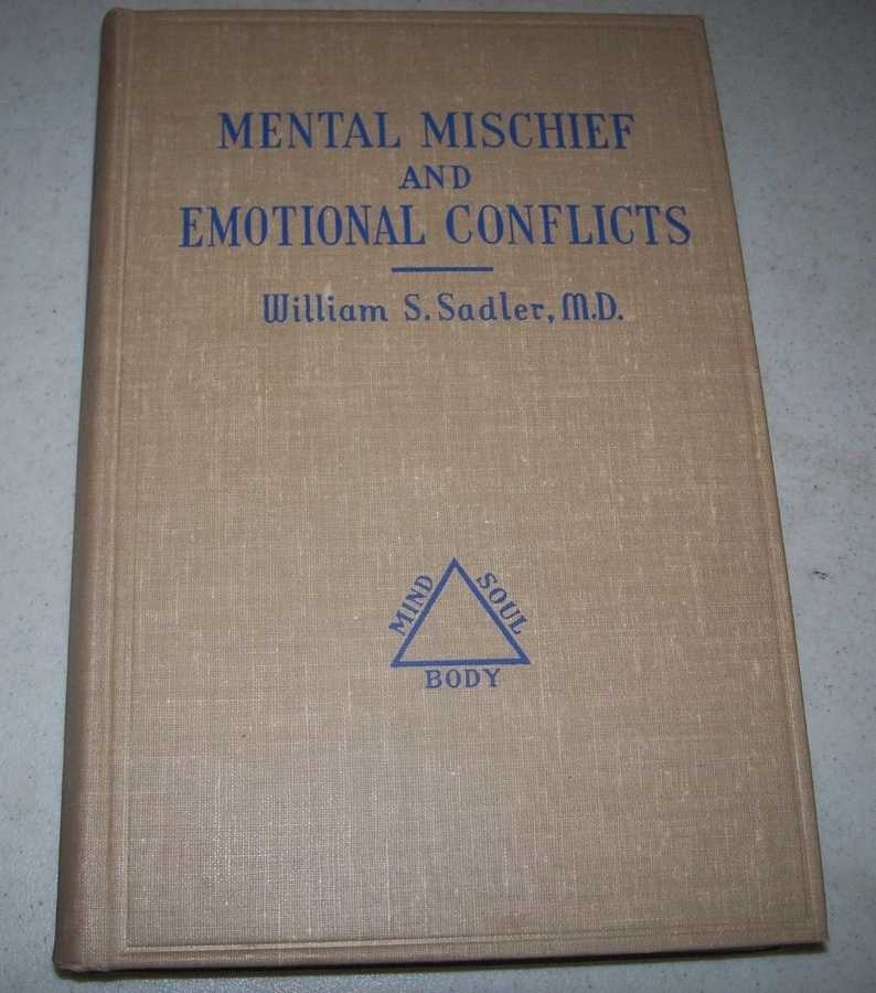 Mental Mischief and Emotional Conflicts: Psychiatry and Psychology in Plain English, Sadler, William S.