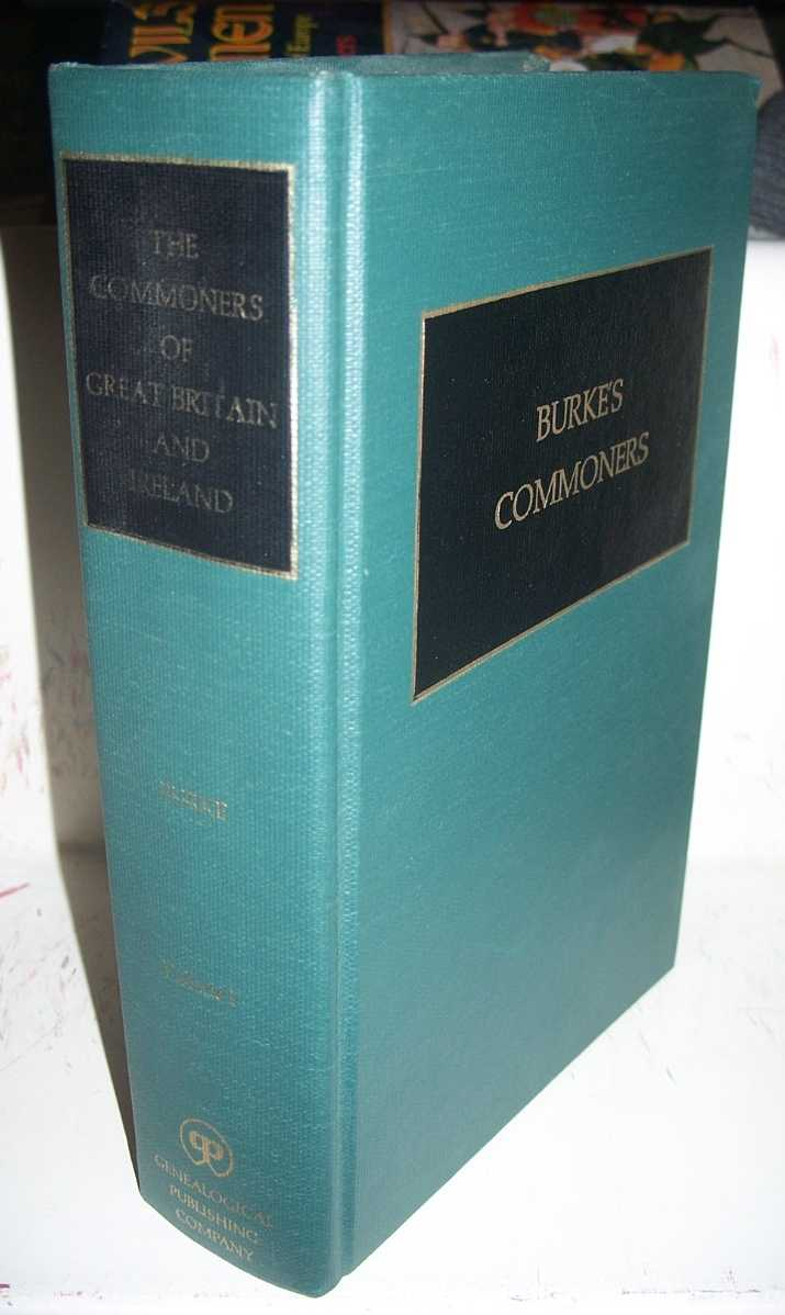 A Genealogical and Heraldic History of the Commoners of Great Britain and Ireland Volume I, Burke, John