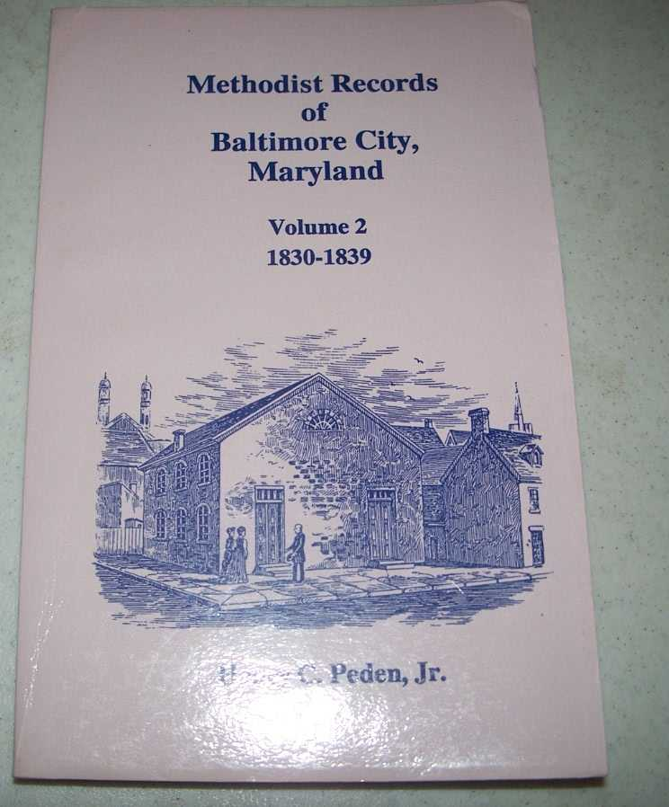 Methodist Records of Baltimore City, Maryland Volume 2, 1830-1839, Peden, Henry C. jr.