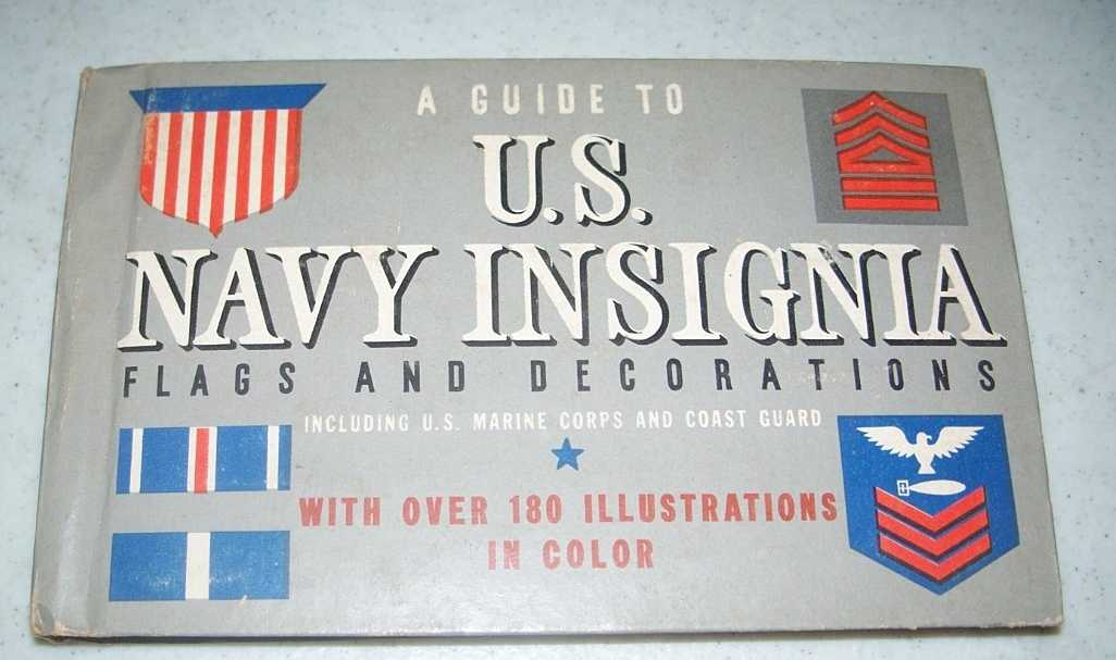 A Guide to U.S. Navy Insignia including U.S. Marine Corps and Coast Guard with Flags and Decorations, Petersen, Gordon A.J.