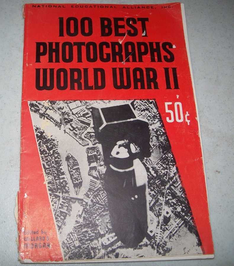 100 Best Photographs World War II, Morgan, Willard D. (ed.)