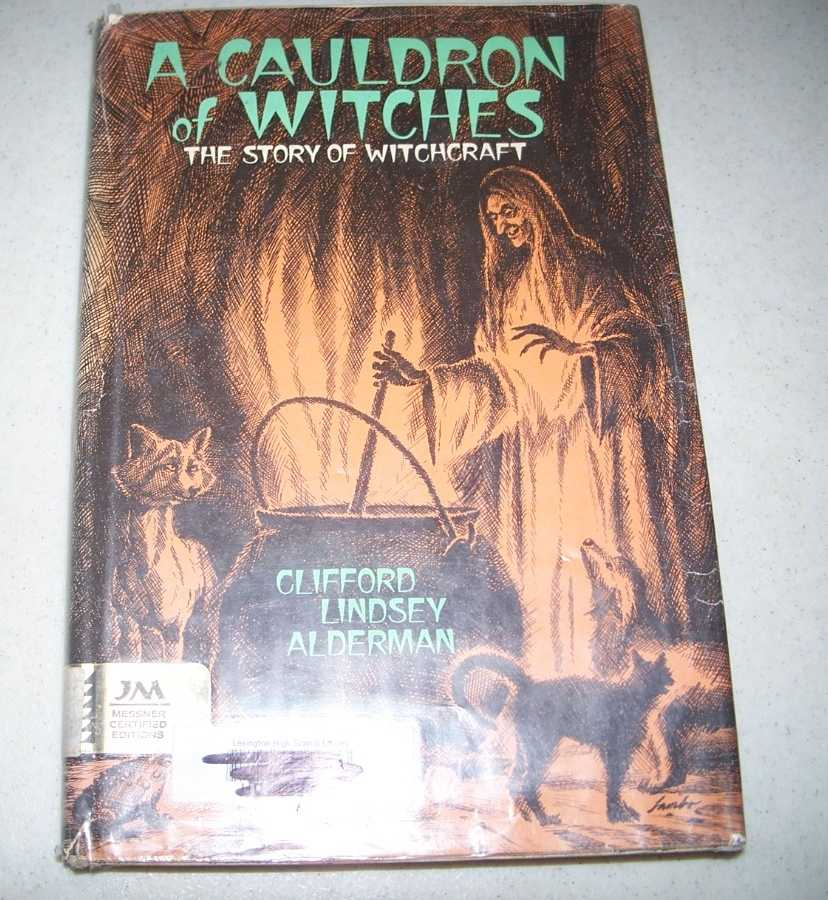 A Cauldron of Witches: The Story of Witchcraft, Alderman, Clifford Lindsey