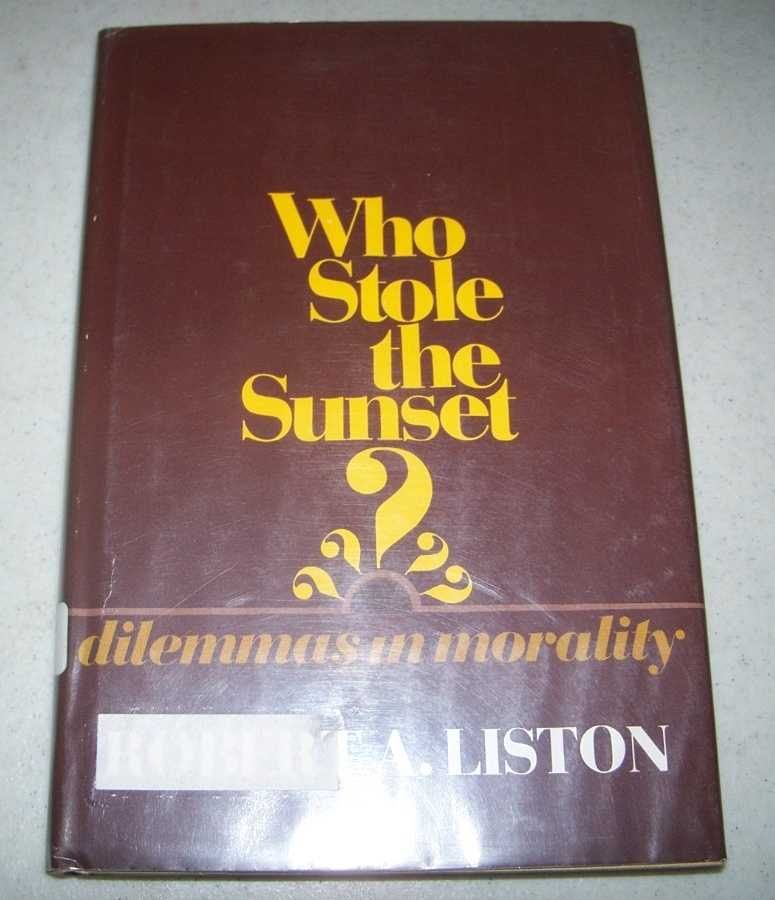 Who Stole the Sunset? Dilemmas in Morality, Liston, Robert A.