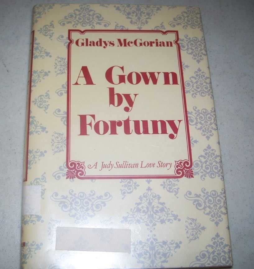 A Gown by Fortuny: A Judy Sullivan Love Story, McGorian, Gladys