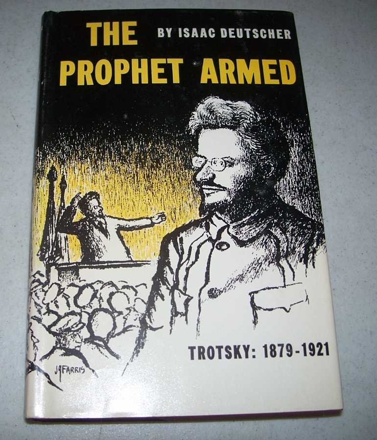 The Prophet Armed: Trotsky 1879-1921, Deutscher, Isaac