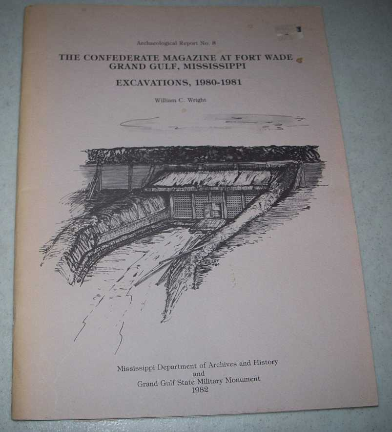 The Confederate Magazine at Fort Wade, Grand Gulf, Mississippi: Excavations 1980-1981 (Archaeological  Report No. 8), Wright, William C.