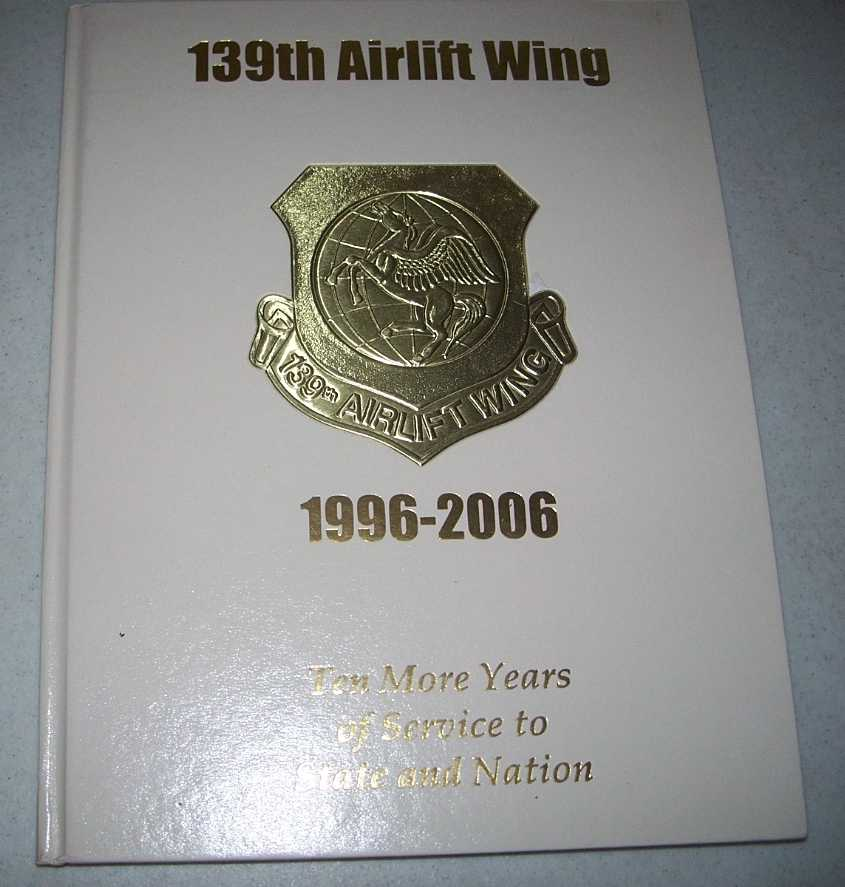 139th Airlift Wing: Ten More Years of Service to State and Nation 1996-2006 (Missouri Air National Guard, 60th Anniversary), N/A