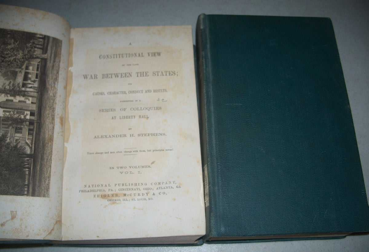 A Constitutional View of the Late War Between the States, Its Causes, Character, Conduct and Results, Presented in a Series of Colloquies at Liberty Hall in Two Volumes (2 books), Stephens, Alexander H.