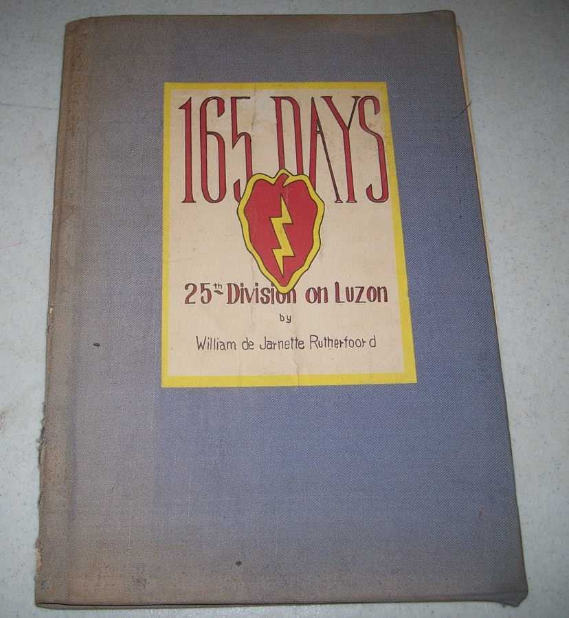 165 Days: A Story of the 25th Division on Luzon, Rutherfoord, William de Jarnette