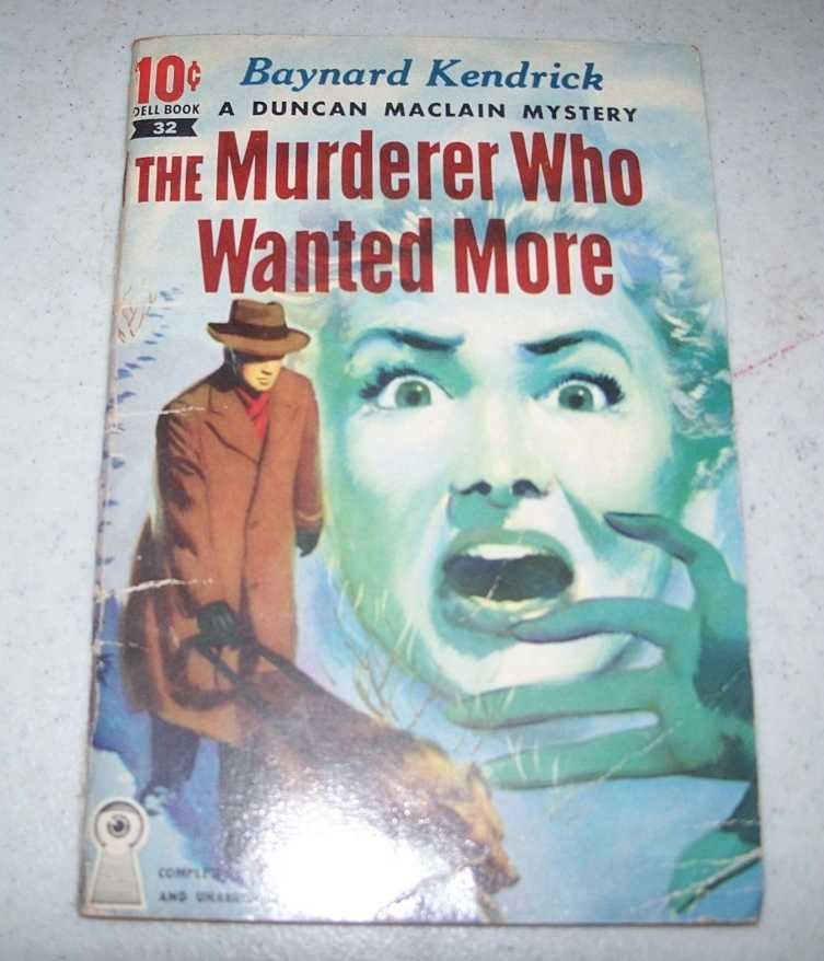 The Murderer Who Wanted More: A Duncan Maclain Mystery  (10 cent Dell Book #32), Kendrick, Baynard