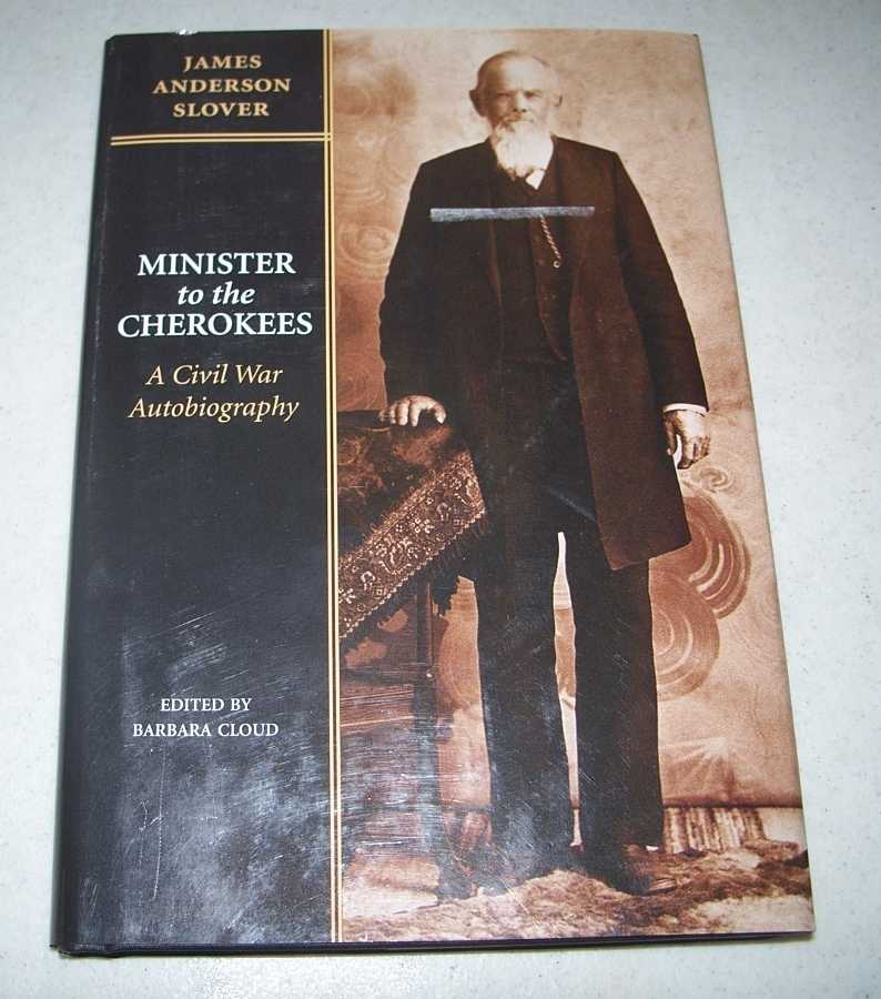 Minister to the Cherokees: A Civil War Autobiography, Slover, James Anderson; Cloud, Barbara (ed.)