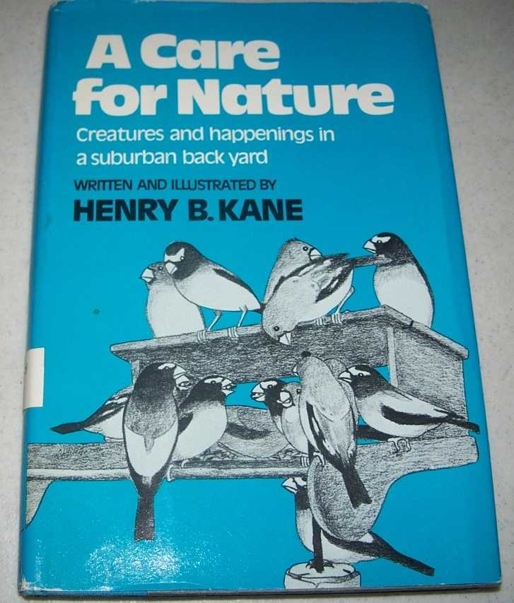 A Care for Nature: Creatures and Happenings in a Suburban Back Yard, Kane, Henry B.