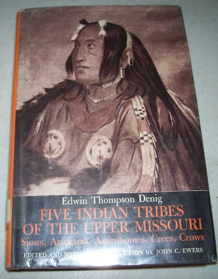 Five Indian Tribes of the Upper Missouri (Sioux, Arickaras, Assiniboines, Crees, Crows), Denis, Edwin Thompson
