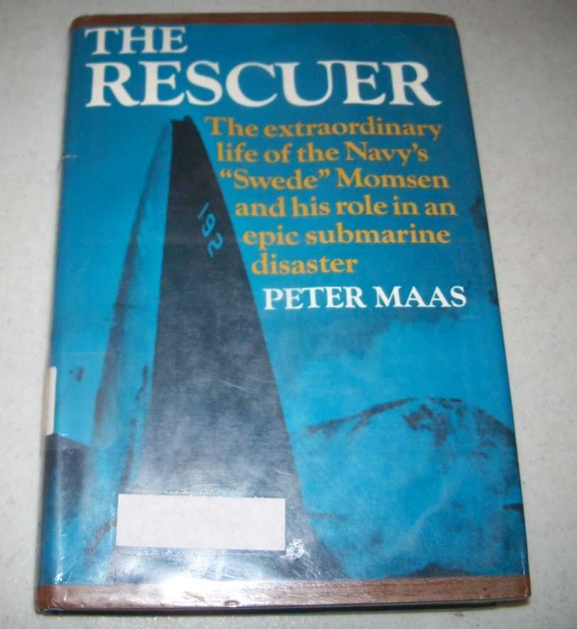 The Rescuer: The Extraordinary Life of the Navy's Swede Momsen and His Role in the an Epic Submarine Disaster, Maas, Peter