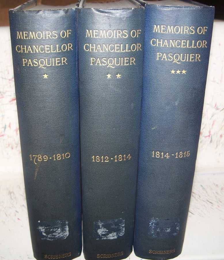 A History of My Time: Memoirs of Chancellor Pasquier in 3 Volumes: I-1789-1810; II-1812-1814; III-1814-1815, Chancellor Etienne-Denis duc Pasquier; D'Audiffret-Pasquier, The Duc (ed.)