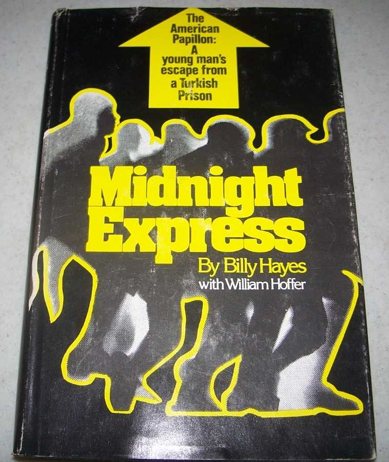 Midnight Express: The American Papillon, a Young Man's Escape from a Turkish Prison, Hayes, Billy with Hofer, William
