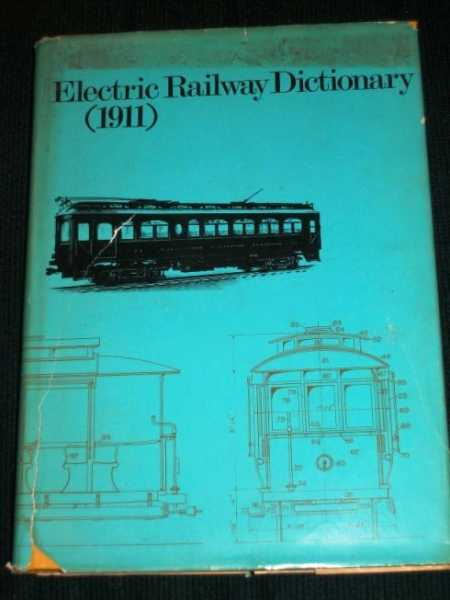 Electric Railway Dictionary (1911): Definitions and Illustrations of the Parts and Equipment of Electric Railway Cars and Trucks, Hitt, Rodney