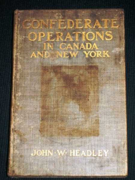 Confederate Operations in Canada and New York, Headley, John W.