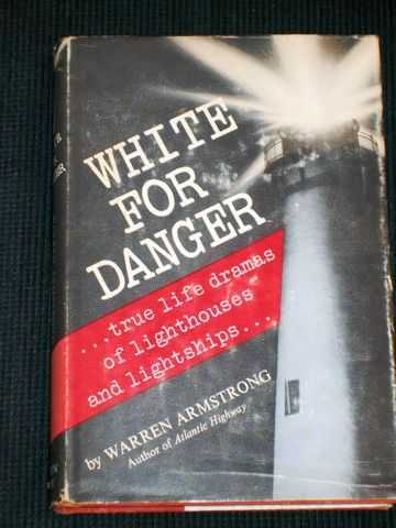 White for Danger: True Life Dramas of Lighthouses and Lightships, Armstrong, Warren
