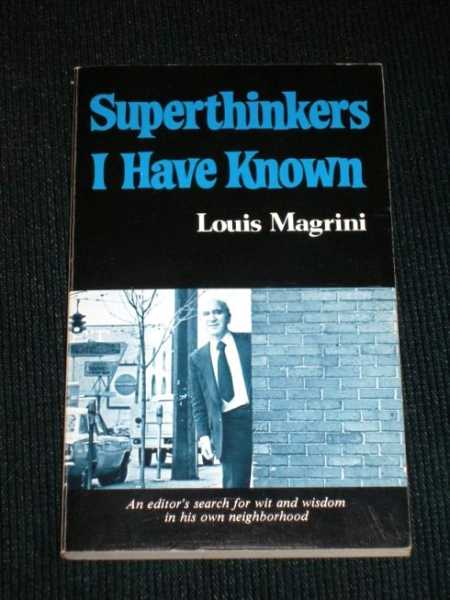 Superthinkers I Have Known:  An Editor's Search for Wit and Wisdom in His Own Neighborhood, Magrini, Louis