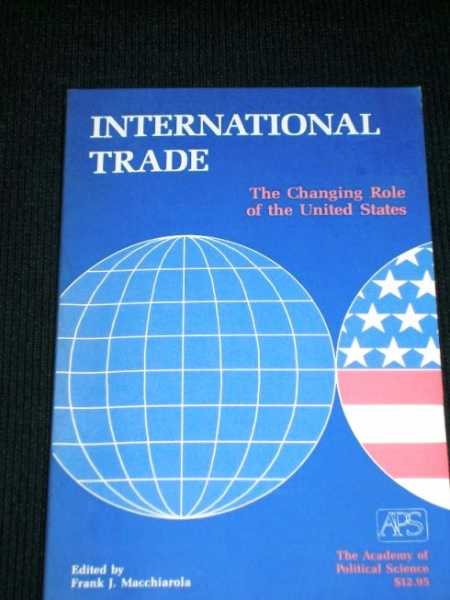 International Trade:  The Changing Role of the United States, Macchiarola, Frank J. (Editor)