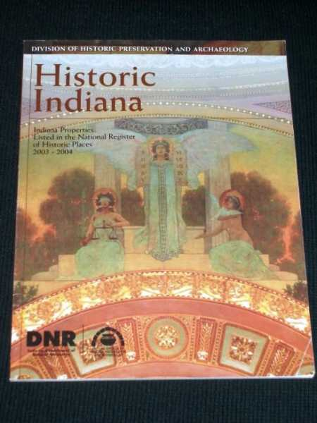 Historic Indiana:  Indiana Properties Listed in the National Register of Historic Places 2003-2004, Division of Historic Preservation and Archaeology