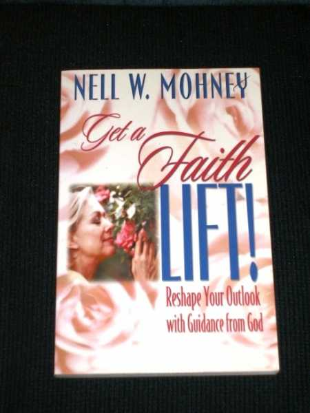 Get a Faith Lift!: Reshape Your Outlook With Guidance from God, Mohney, Nell