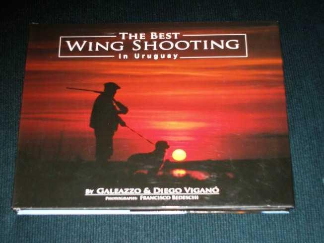 Best Wing Shooting in Uruguay, The, Vigano, Galeazzo; Vigano, Diego