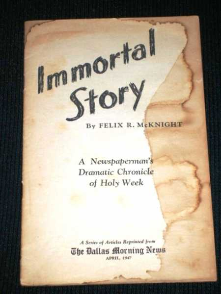 Immortal Story:  A Newpaperman's Dramatic Chronicle of Holy Week, McKnight, Felix