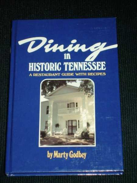 Dining in Historic Tennessee:  A Restaurant Guide with Recipes, Godbey, Marty