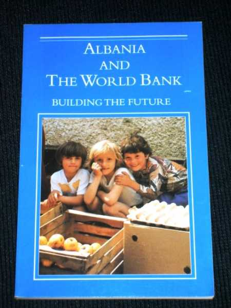 Albania and the World Bank: Building the Future, World Bank; Andrews, Mary Catherine; Ovalioglu, Gulhan