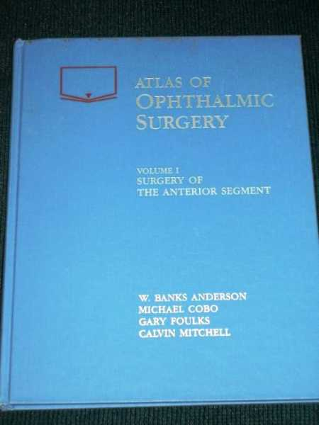 Atlas of Ophthalmic Surgery: Surgery of the Anterior Segment, Anderson, W. Banks; Cobo, Michael; Foulks, Gary; Mitchell, Calvin