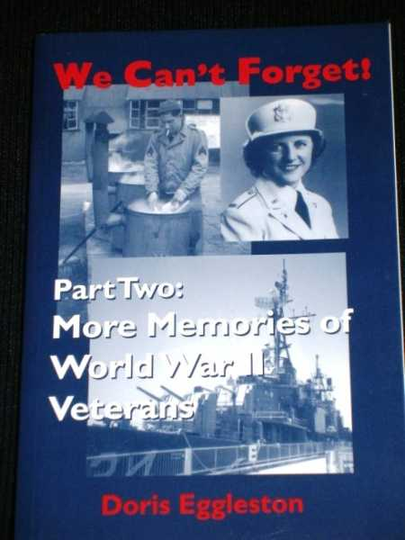 We Can't Forget!: Part Two:  More Memories of World War II Veterans, Eggleston, Doris