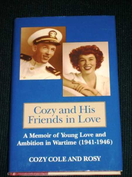 Coze and His Friends in Love:  A Memoir of Young Love and Ambition in Wartime (1941-1946), Cole, Cozy