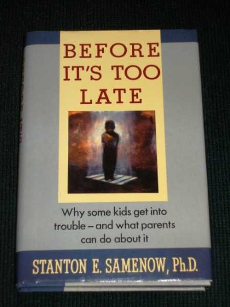 Before It's Too Late: Why Some Kids Get into Trouble-And What Parents Can Do About It, Samenow, Stanton E. Ph.D.