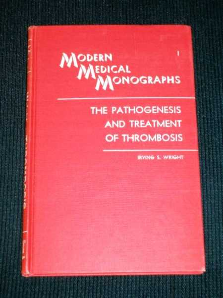 Pathogenesis and Treatment of Thrombosis, The (With a Clinical and Laboratory Guide to Anticoagulant Therapy), Wright, Irving S.