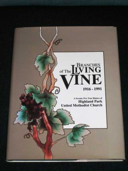 Branches of the Living Vine:  A Seventy Five Year History of Highland Park (TX) United Methodist Church, Deane, Edmund; Younger, Jessamine (Editors)