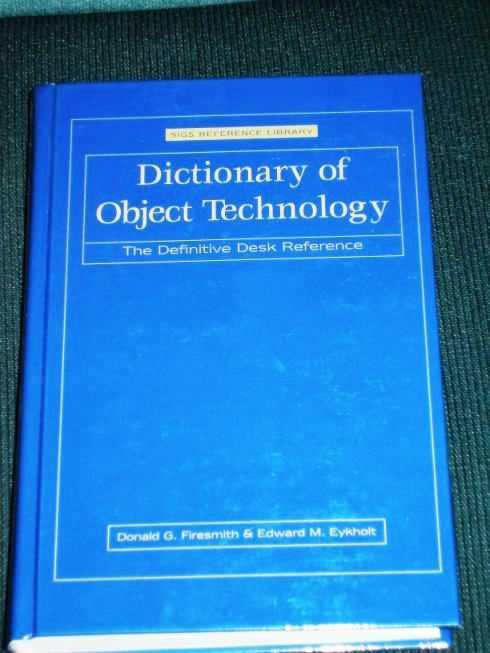 Dictionary of Object Technology: The Definitive Desk Reference, Firesmith, Donald G.;Eykholt, Edward M.