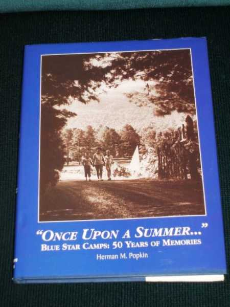 Once upon a Summer...Blue Star Camps:  50 Years of Memories, Popkin, Herman M.